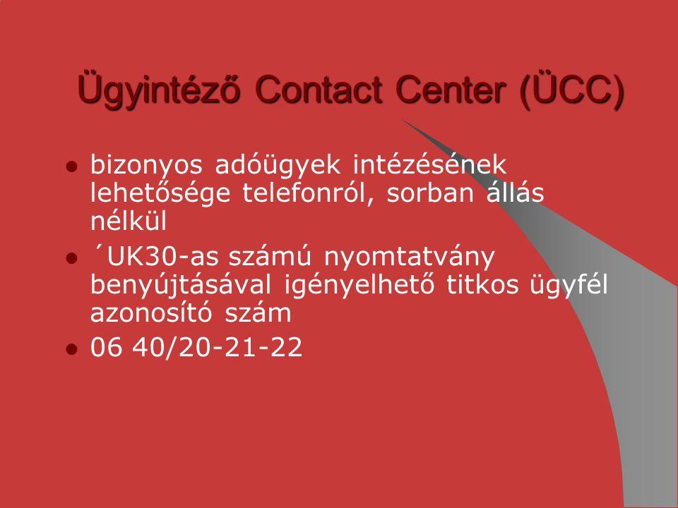 Ügyintéző Contact Center (ÜCC) bizonyos adóügyek intézésének lehetősége telefonról, sorban állás nélkül ´UK30-as számú nyomtatvány benyújtásával igény