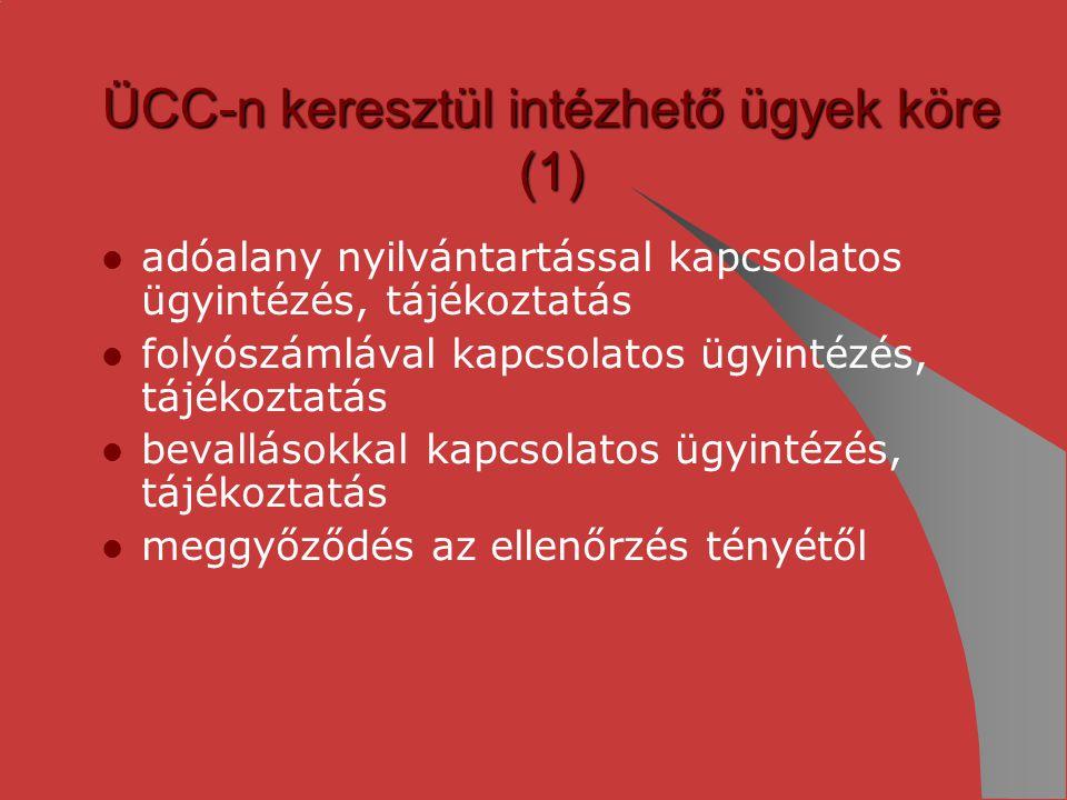 ÜCC-n keresztül intézhető ügyek köre (1) adóalany nyilvántartással kapcsolatos ügyintézés, tájékoztatás folyószámlával kapcsolatos ügyintézés, tájékoz