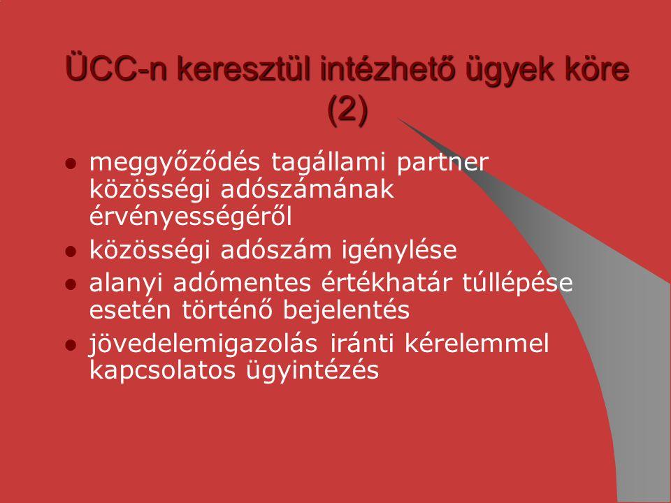 ÜCC-n keresztül intézhető ügyek köre (2) meggyőződés tagállami partner közösségi adószámának érvényességéről közösségi adószám igénylése alanyi adómen