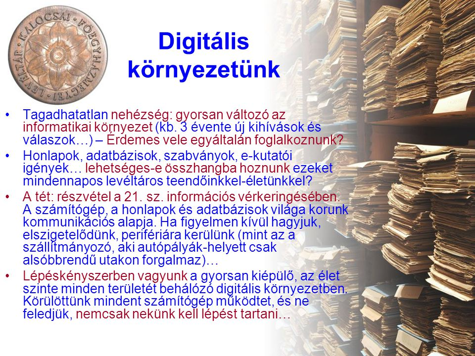 Digitális környezetünk Tagadhatatlan nehézség: gyorsan változó az informatikai környezet (kb.