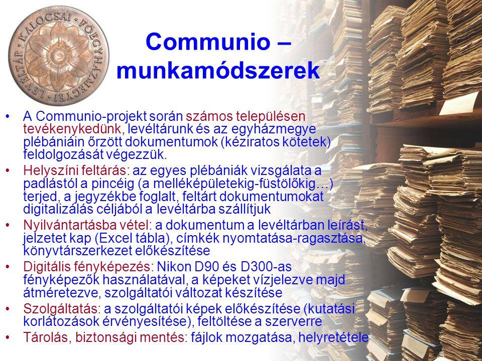 Communio – munkamódszerek A Communio-projekt során számos településen tevékenykedünk, levéltárunk és az egyházmegye plébániáin őrzött dokumentumok (kéziratos kötetek) feldolgozását végezzük.
