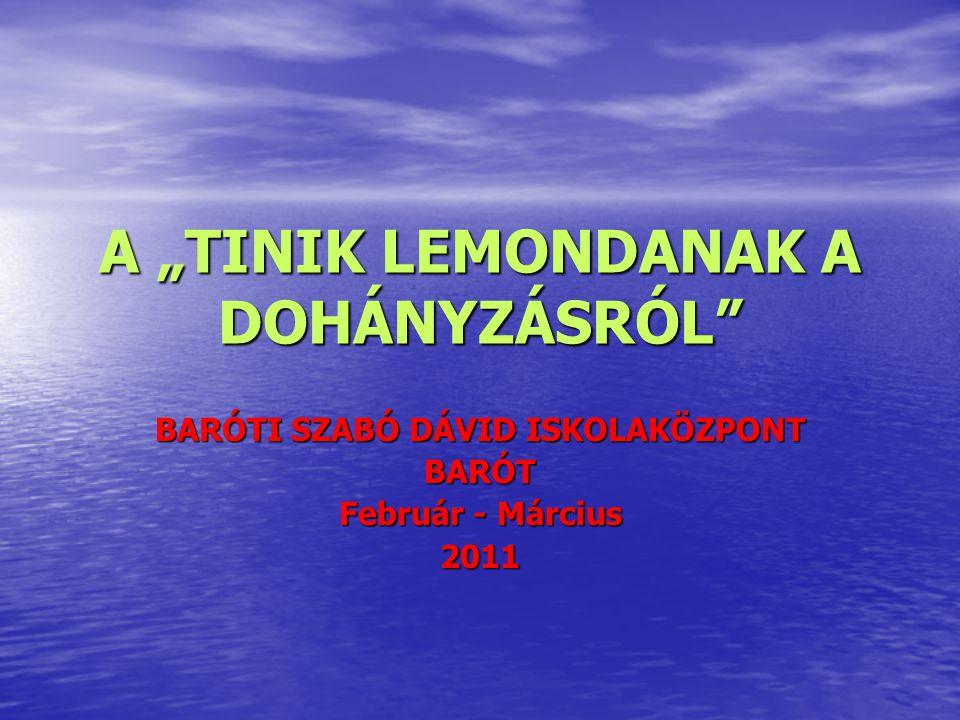 """A """"TINIK LEMONDANAK A DOHÁNYZÁSRÓL BARÓTI SZABÓ DÁVID ISKOLAKÖZPONT BARÓT Február - Március 2011"""