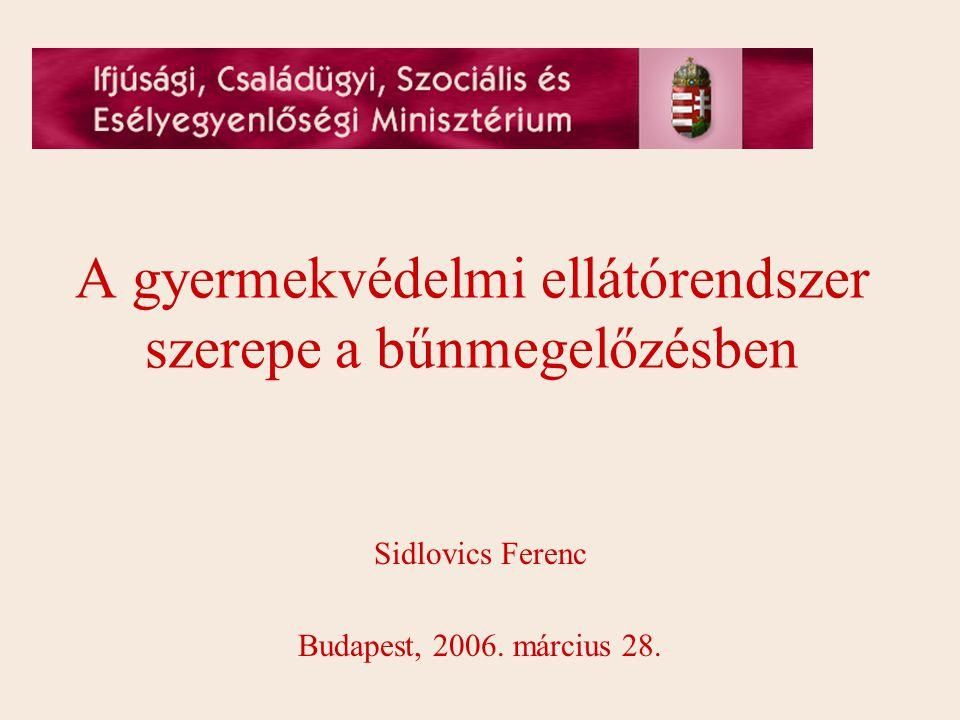 A gyermekvédelmi ellátórendszer szerepe a bűnmegelőzésben Sidlovics Ferenc Budapest, 2006.