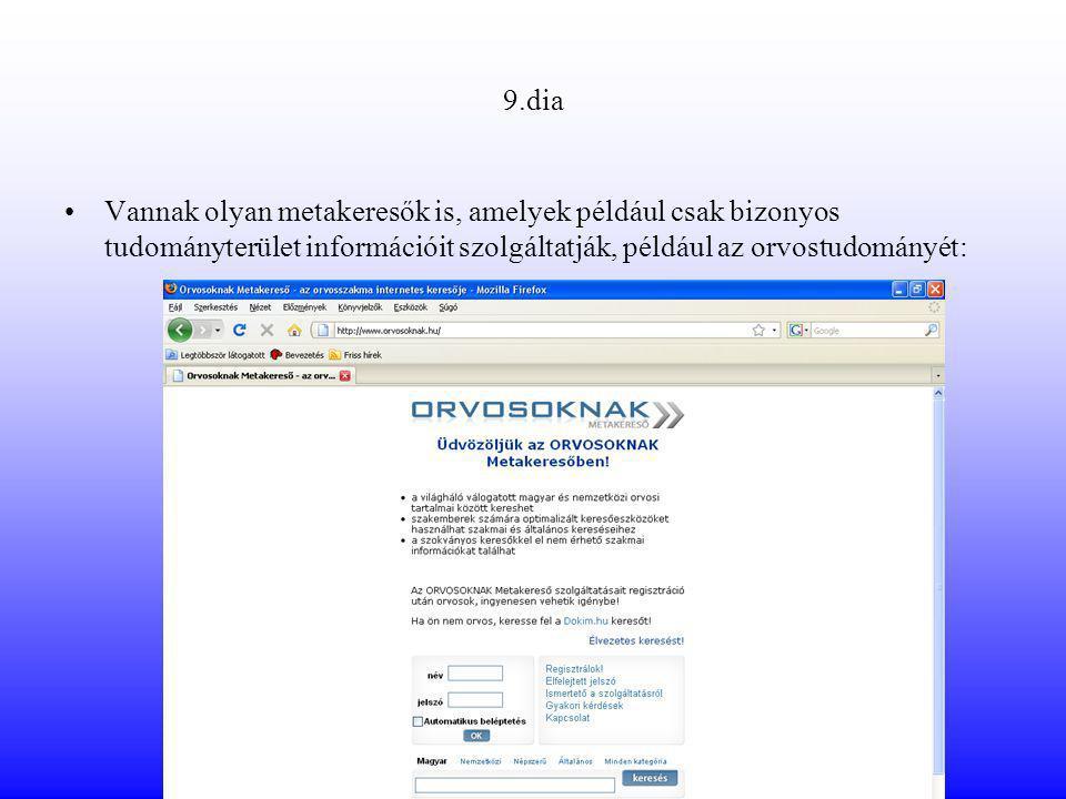 9.dia Vannak olyan metakeresők is, amelyek például csak bizonyos tudományterület információit szolgáltatják, például az orvostudományét: