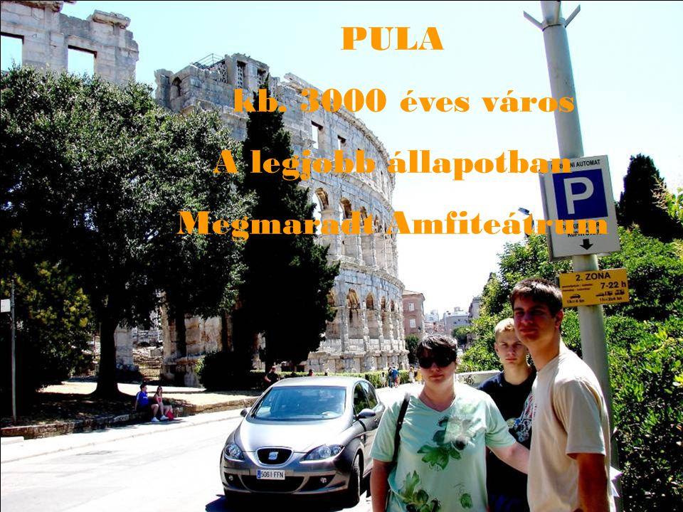 PULA kb. 3000 éves város A legjobb állapotban Megmaradt Amfiteátrum