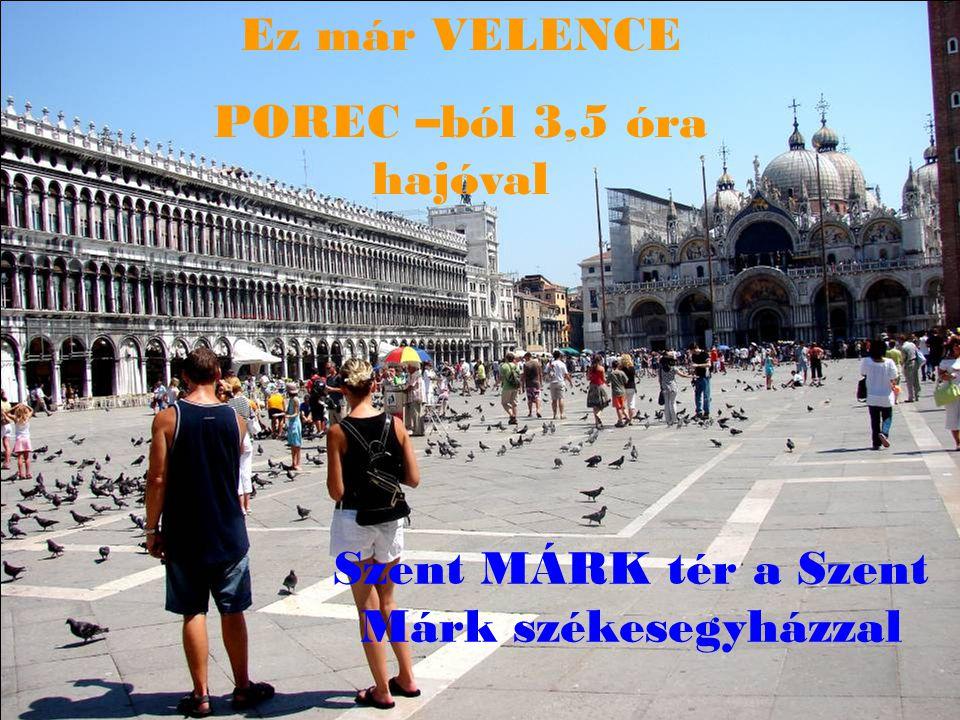 Ez már VELENCE POREC –ból 3,5 óra hajóval Szent MÁRK tér a Szent Márk székesegyházzal