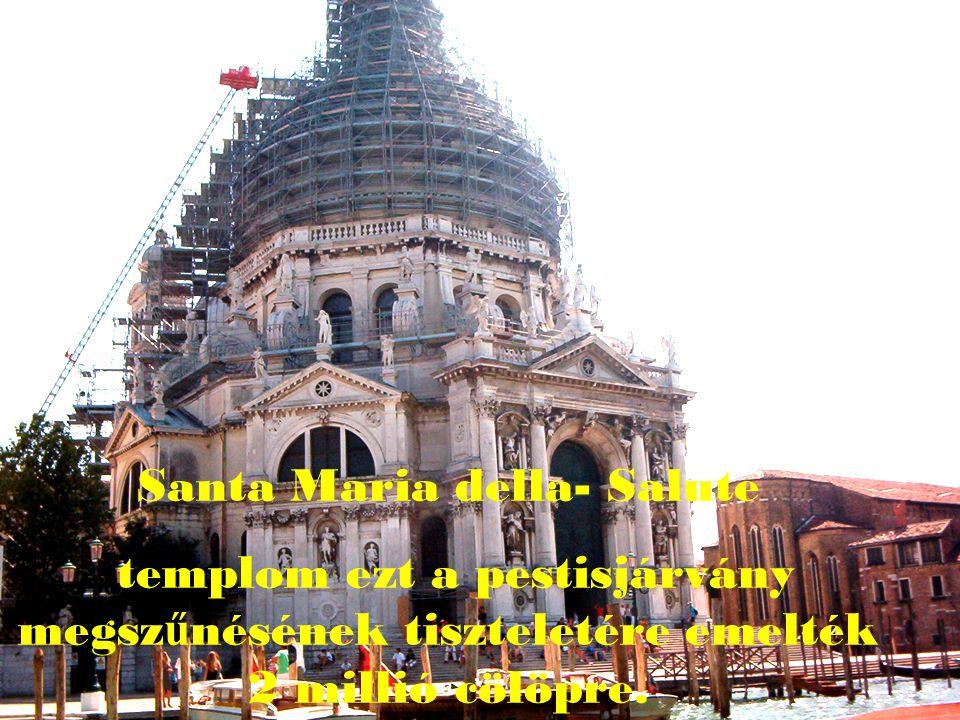 Santa Maria della- Salute templom ezt a pestisjárvány megsz ű nésének tiszteletére emelték 2 millió cölöpre.