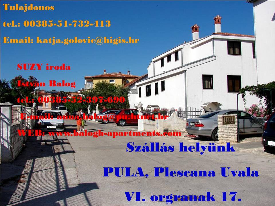 Szállás helyünk PULA, Plescana Uvala VI. orgranak 17. Tulajdonos tel.: 00385-51-732-413 Email: katja.golovic@higis.hr SUZY iroda Istvan Balog tel.: 00