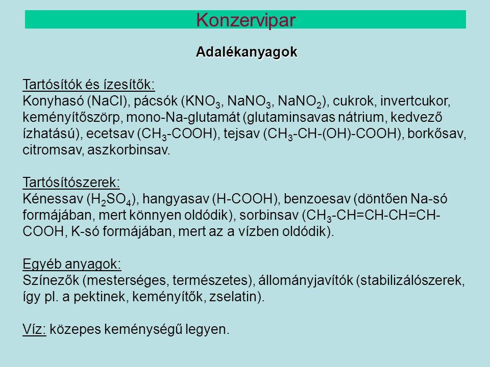 Adalékanyagok Tartósítók és ízesítők: Konyhasó (NaCl), pácsók (KNO 3, NaNO 3, NaNO 2 ), cukrok, invertcukor, keményítőszörp, mono-Na-glutamát (glutami