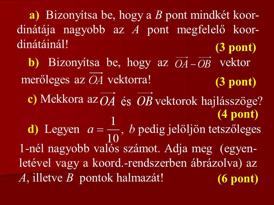 9. feladat Az A pont helyvektora: a B pont helyvektora:ahol a és b olyan valós számokat jelölnek, melyekre 0 < a < 1, illetve 1 < b teljesül.