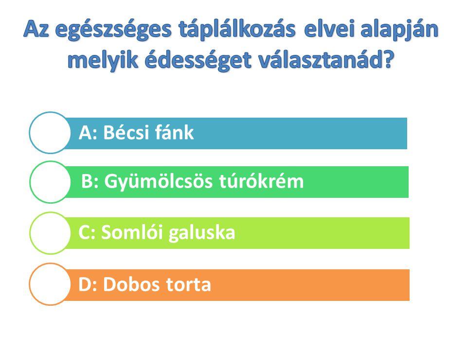 A: Bécsi fánk B: Gyümölcsös túrókrém C: Somlói galuska D: Dobos torta