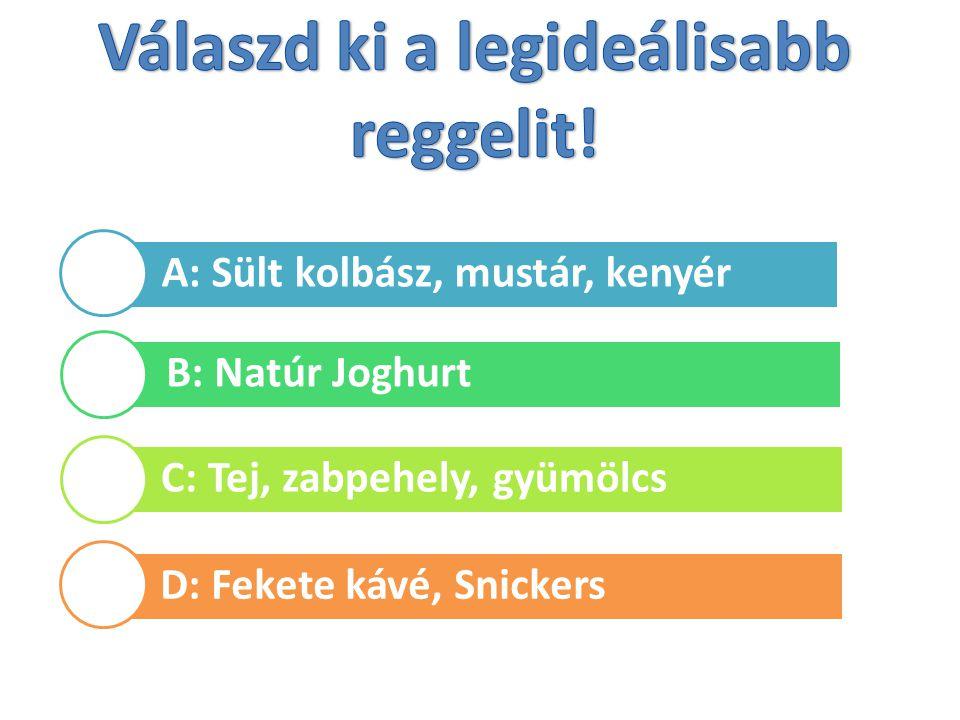 A: Sült kolbász, mustár, kenyér B: Natúr Joghurt C: Tej, zabpehely, gyümölcs D: Fekete kávé, Snickers