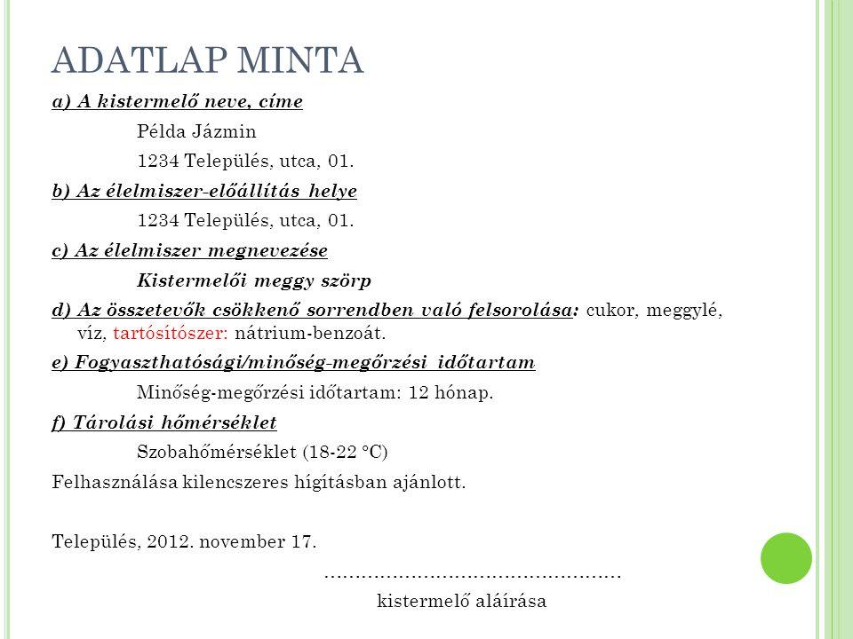 ADATLAP MINTA a) A kistermelő neve, címe Példa Jázmin 1234 Település, utca, 01. b) Az élelmiszer-előállítás helye 1234 Település, utca, 01. c) Az élel