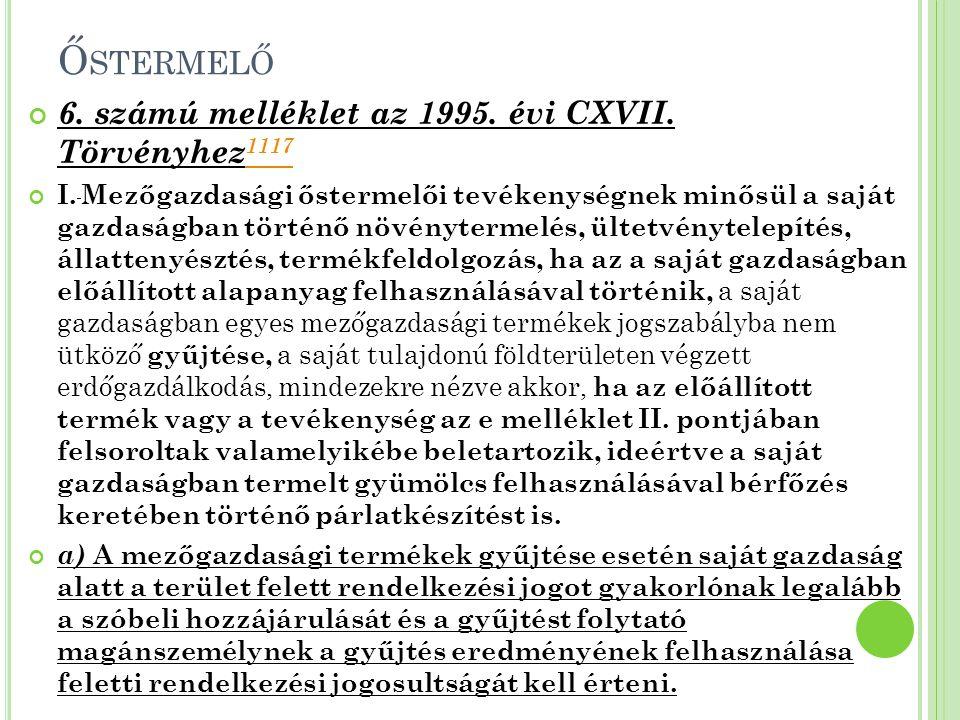Ő STERMELŐ 6. számú melléklet az 1995. évi CXVII. Törvényhez 1117 1117 I. Mezőgazdasági őstermelői tevékenységnek minősül a saját gazdaságban történő