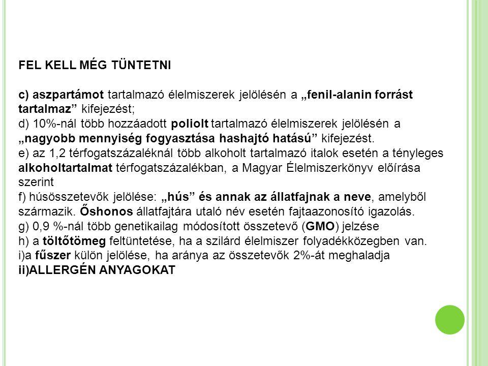 """FEL KELL MÉG TÜNTETNI c) aszpartámot tartalmazó élelmiszerek jelölésén a """"fenil-alanin forrást tartalmaz"""" kifejezést; d) 10%-nál több hozzáadott polio"""