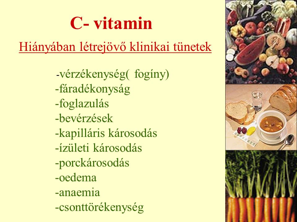 C vitamin 1. Csont, fog, porc, kötőszövet – kollagén fehérje szintézis 2. Vasfelszívódást fokozza 3. Szerotonin, dopamin, adrenalin, noradrenalin szin