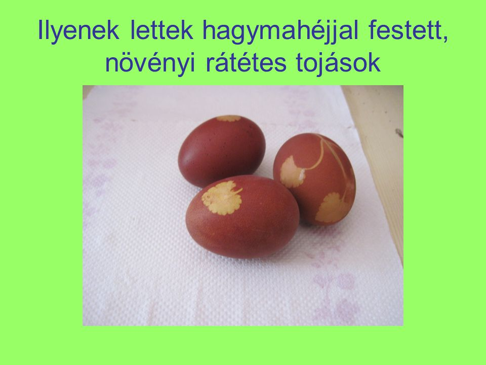 Ilyenek lettek hagymahéjjal festett, növényi rátétes tojások