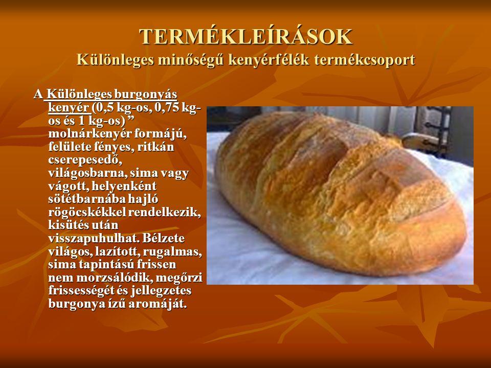 """TERMÉKLEÍRÁSOK Különleges minőségű kenyérfélék termékcsoport A Különleges burgonyás kenyér (0,5 kg-os, 0,75 kg- os és 1 kg-os) """" molnárkenyér formájú,"""