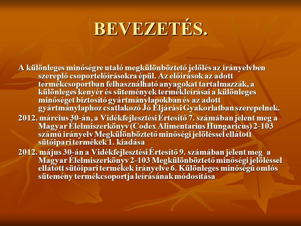 Megkülönböztető minőségi jelöléssel ellátott kenyerek és sütemények A termékek technikai, technológiai és kereskedelmi paramétereinek meghatározása a Sütőipari Egyesülés, a Magyar Pékszövetség és a Magyar Pékek Fejedelmi Rendje feladata volt.