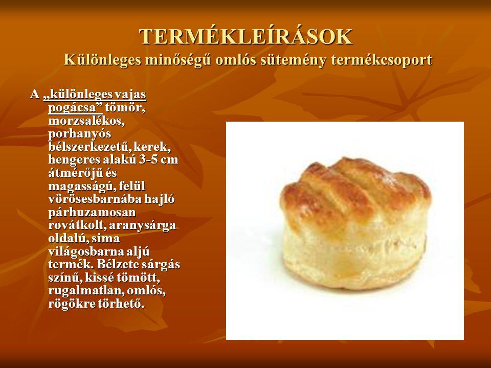 """TERMÉKLEÍRÁSOK Különleges minőségű omlós sütemény termékcsoport A """"különleges vajas pogácsa"""" tömör, morzsalékos, porhanyós bélszerkezetű, kerek, henge"""