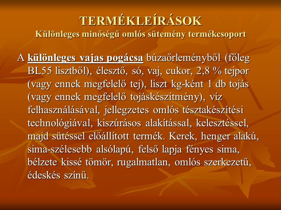TERMÉKLEÍRÁSOK Különleges minőségű omlós sütemény termékcsoport A különleges vajas pogácsa búzaőrleményből (főleg BL55 lisztből), élesztő, só, vaj, cu