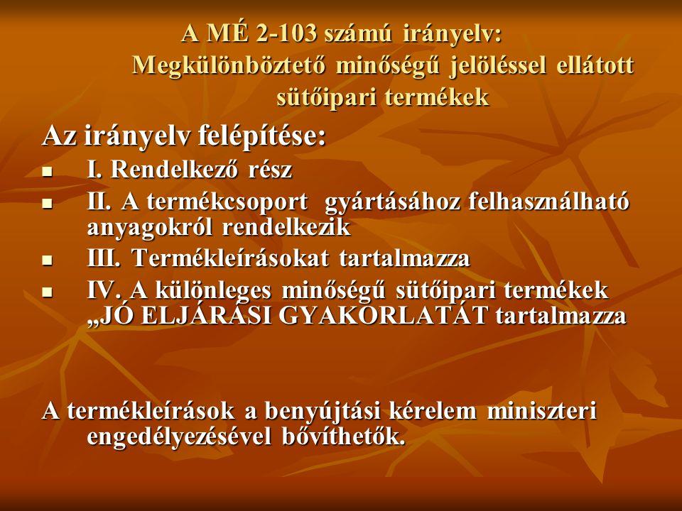 A MÉ 2-103 számú irányelv: Megkülönböztető minőségű jelöléssel ellátott sütőipari termékek Az irányelv felépítése: I. Rendelkező rész I. Rendelkező ré