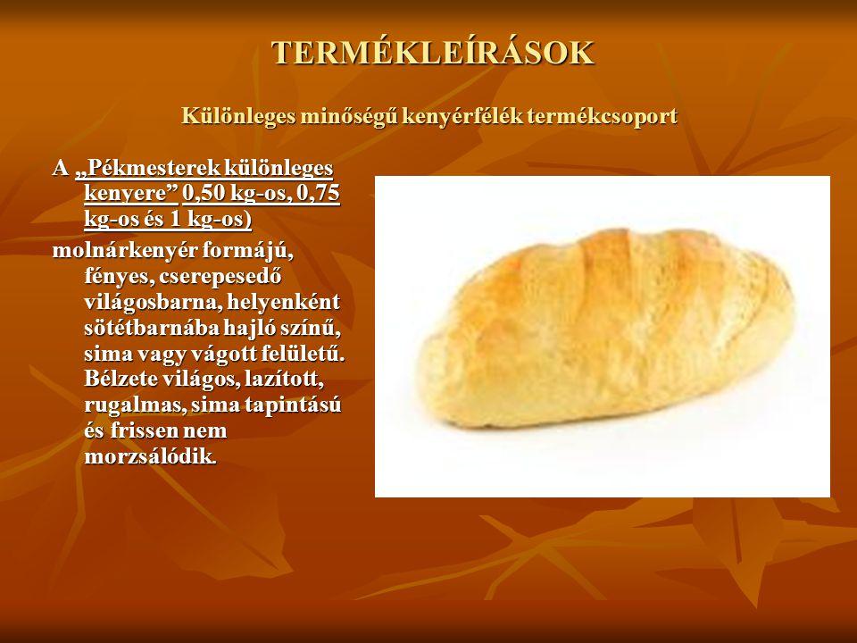 """TERMÉKLEÍRÁSOK Különleges minőségű kenyérfélék termékcsoport TERMÉKLEÍRÁSOK Különleges minőségű kenyérfélék termékcsoport A """"Pékmesterek különleges kenyere olyan péktermék, amelyet adalék és kovászpótló anyagok nélkül, közvetett (kovászos) tésztakészítési eljárással, kézi tésztafeldolgozással, kelesztéssel, sütéssel állítanak elő."""