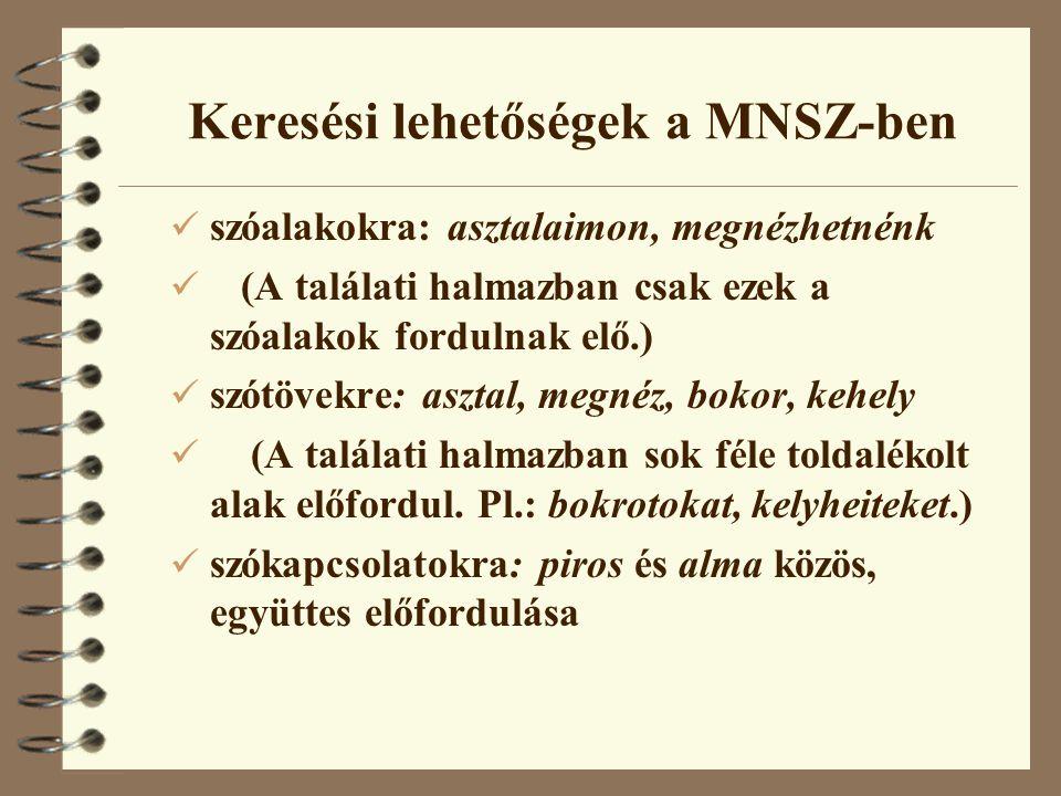 Keresési lehetőségek a MNSZ-ben szóalakokra: asztalaimon, megnézhetnénk (A találati halmazban csak ezek a szóalakok fordulnak elő.) szótövekre: asztal