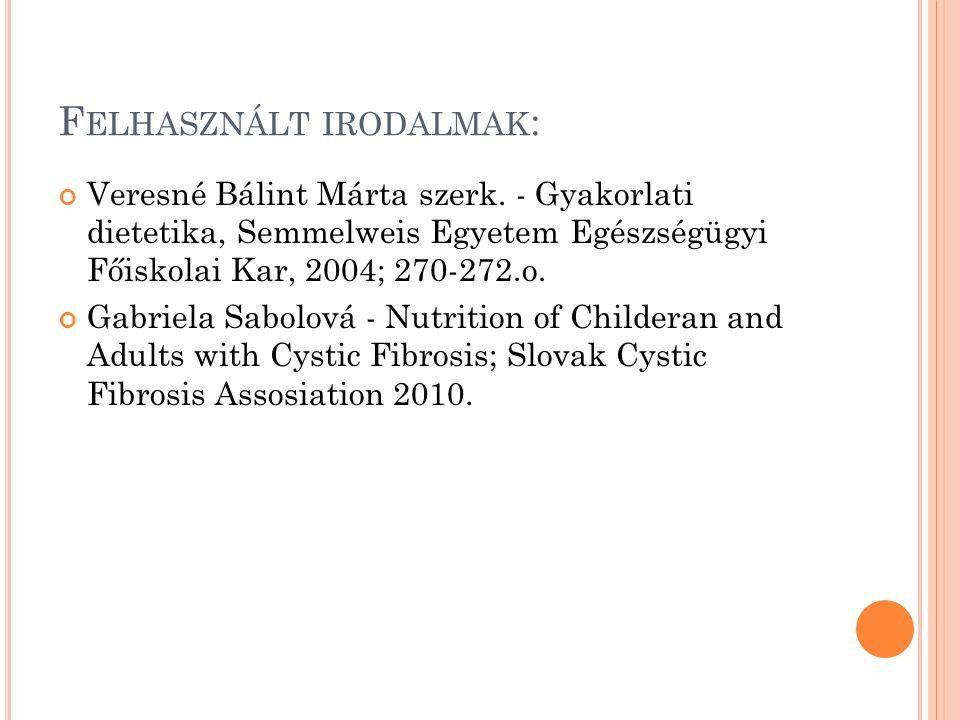 F ELHASZNÁLT IRODALMAK : Veresné Bálint Márta szerk. - Gyakorlati dietetika, Semmelweis Egyetem Egészségügyi Főiskolai Kar, 2004; 270-272.o. Gabriela