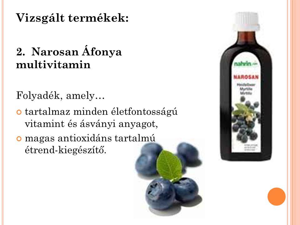 Vizsgált termékek: 2. Narosan Áfonya multivitamin Folyadék, amely… tartalmaz minden életfontosságú vitamint és ásványi anyagot, magas antioxidáns tart