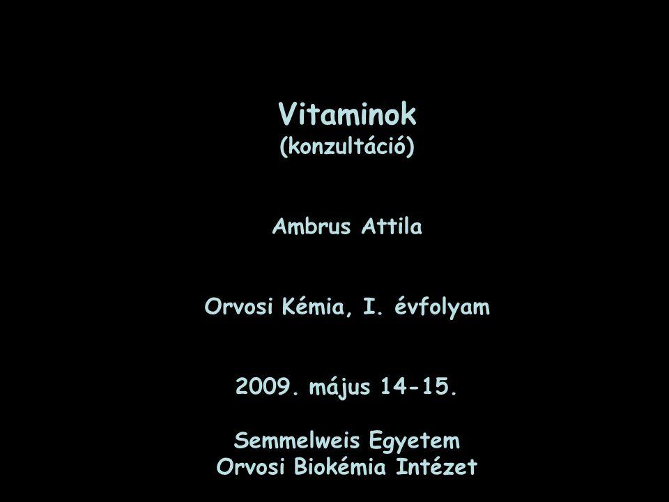Vitaminok (konzultáció) Ambrus Attila Orvosi Kémia, I. évfolyam 2009. május 14-15. Semmelweis Egyetem Orvosi Biokémia Intézet