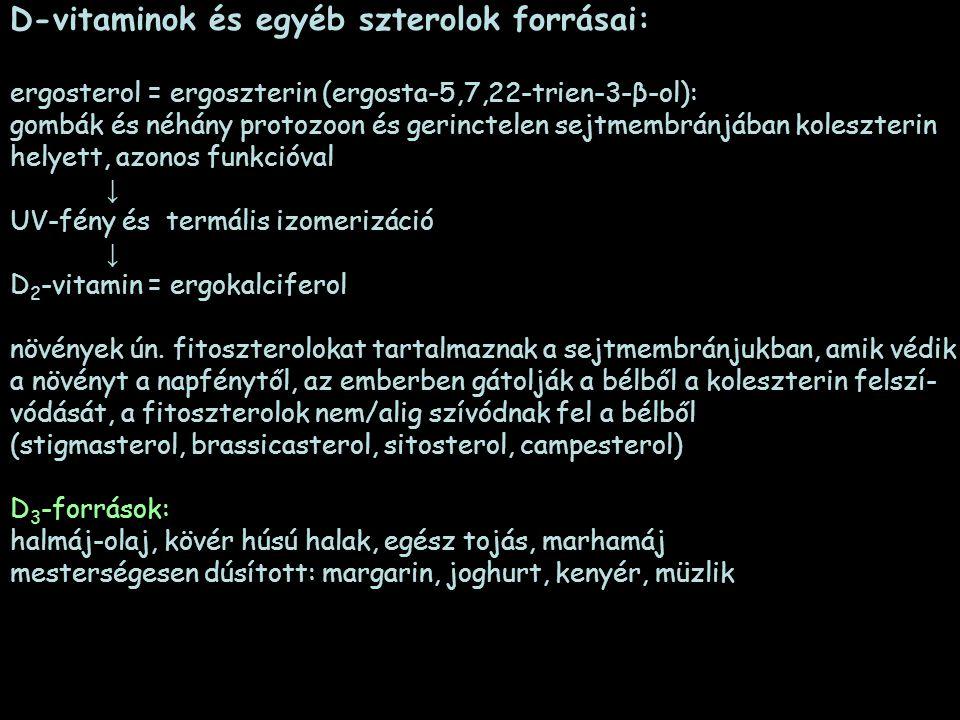 D-vitaminok és egyéb szterolok forrásai: ergosterol = ergoszterin (ergosta-5,7,22-trien-3-β-ol): gombák és néhány protozoon és gerinctelen sejtmembrán