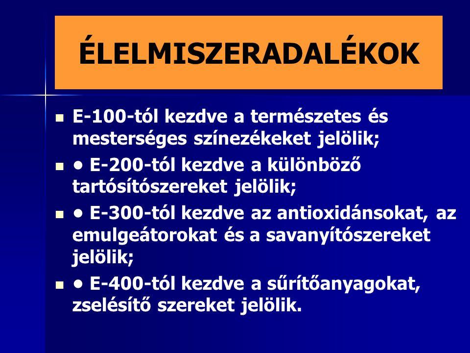 ÉLELMISZERADALÉKOK E-100-tól kezdve a természetes és mesterséges színezékeket jelölik; E-200-tól kezdve a különböző tartósítószereket jelölik; E-300-tól kezdve az antioxidánsokat, az emulgeátorokat és a savanyítószereket jelölik; E-400-tól kezdve a sűrítőanyagokat, zselésítő szereket jelölik.