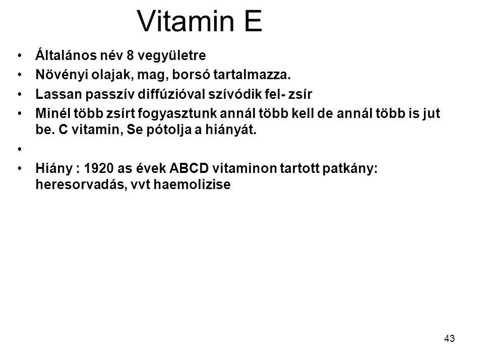 43 Vitamin E Általános név 8 vegyületre Növényi olajak, mag, borsó tartalmazza. Lassan passzív diffúzióval szívódik fel- zsír Minél több zsírt fogyasz