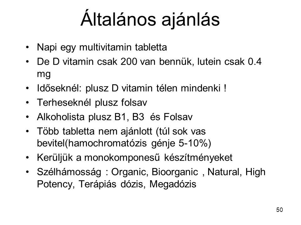 50 Általános ajánlás Napi egy multivitamin tabletta De D vitamin csak 200 van bennük, lutein csak 0.4 mg Időseknél: plusz D vitamin télen mindenki ! T