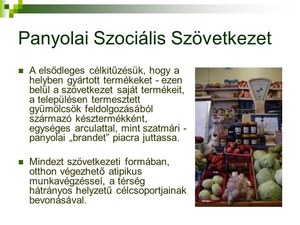 Panyolai Szociális Szövetkezet A elsődleges célkitűzésük, hogy a helyben gyártott termékeket - ezen belül a szövetkezet saját termékeit, a településen