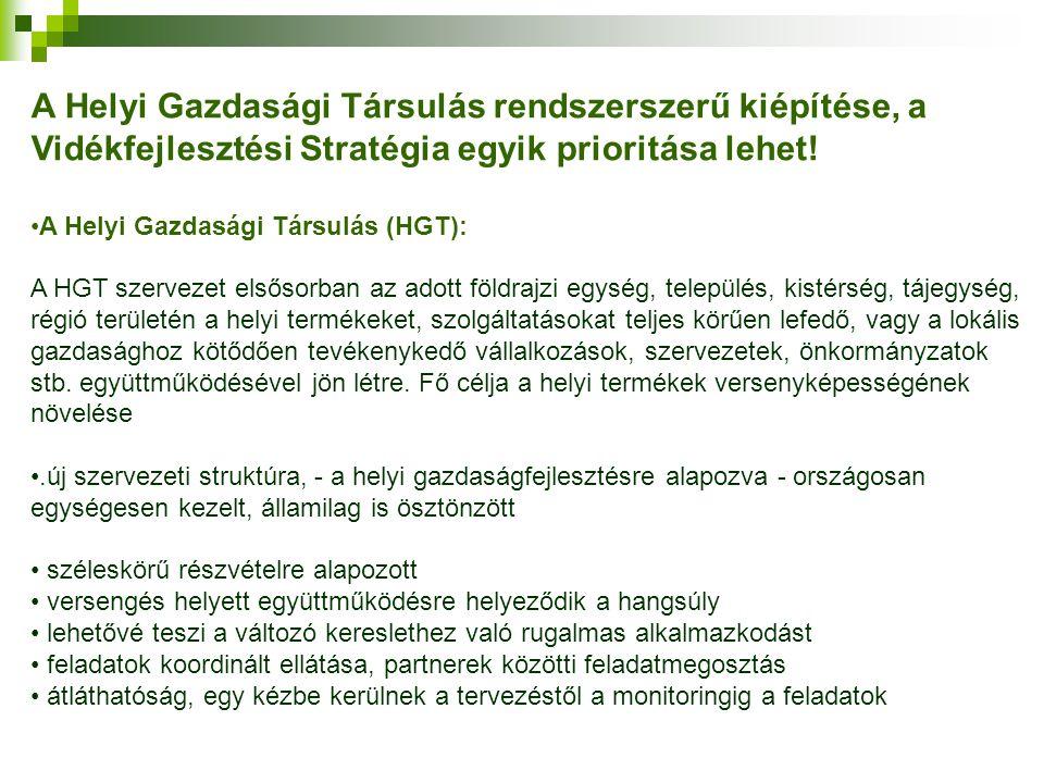A Helyi Gazdasági Társulás rendszerszerű kiépítése, a Vidékfejlesztési Stratégia egyik prioritása lehet! A Helyi Gazdasági Társulás (HGT): A HGT szerv