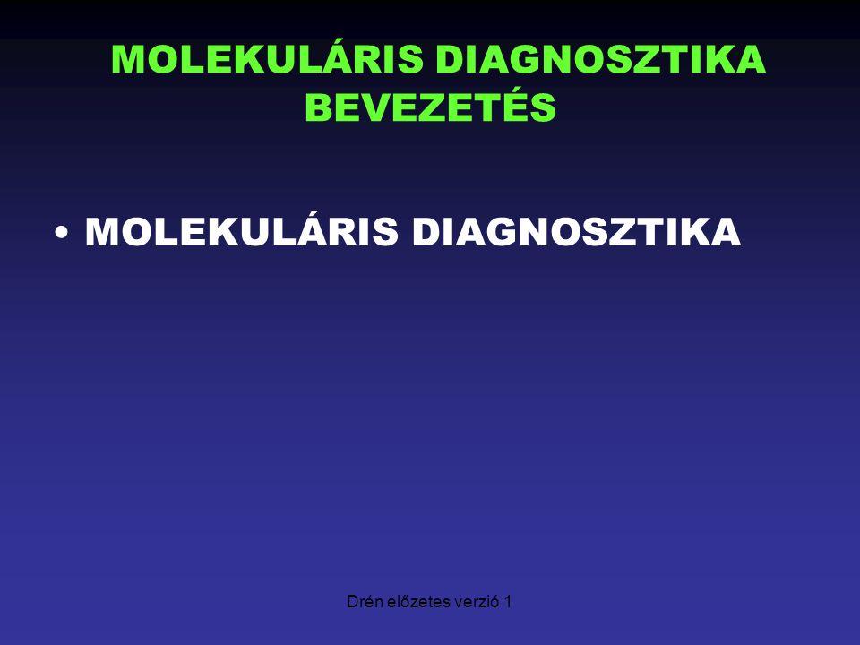 Drén előzetes verzió 1 MOLEKULÁRIS DIAGNOSZTIKA BEVEZETÉS MOLEKULÁRIS DIAGNOSZTIKA