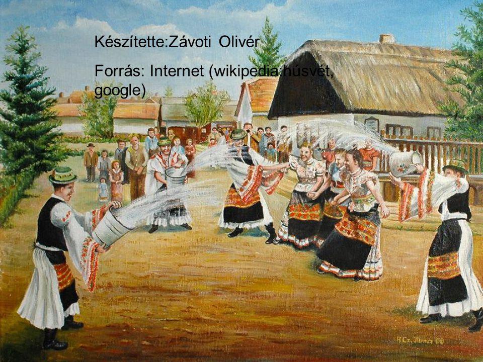 Készítette:Závoti Olivér Forrás: Internet (wikipedia:húsvét, google)