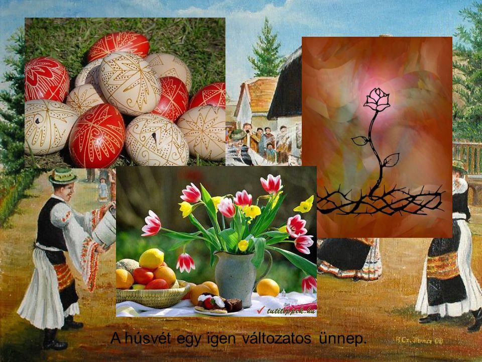 A húsvét a keresztények legfontosabb ünnepe, de a tavaszjárás, a tavasz eljövetelének ünnepe is, melyet március vagy április hónapban tartanak.