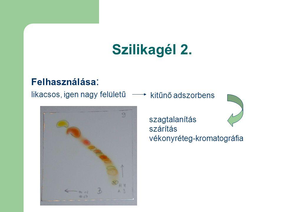 Szilikagél 2. Felhasználása : likacsos, igen nagy felületű kitűnő adszorbens szagtalanítás szárítás vékonyréteg-kromatográfia