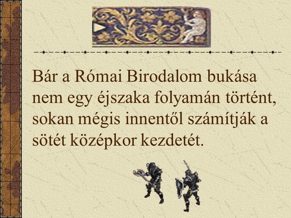 Bár a Római Birodalom bukása nem egy éjszaka folyamán történt, sokan mégis innentől számítják a sötét középkor kezdetét.