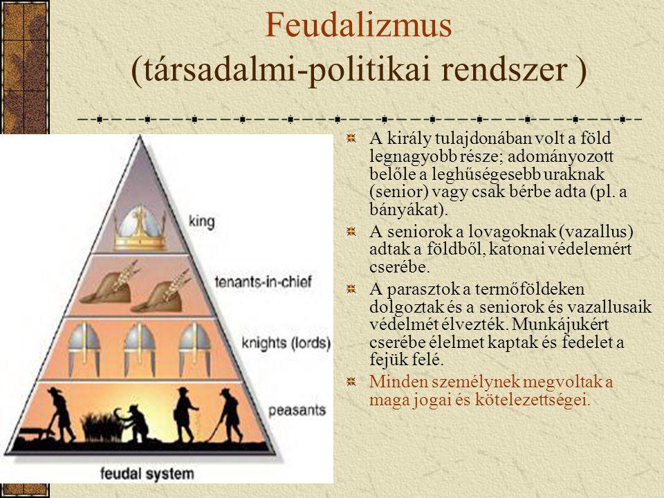 Feudalizmus (társadalmi-politikai rendszer ) A király tulajdonában volt a föld legnagyobb része; adományozott belőle a leghűségesebb uraknak (senior)