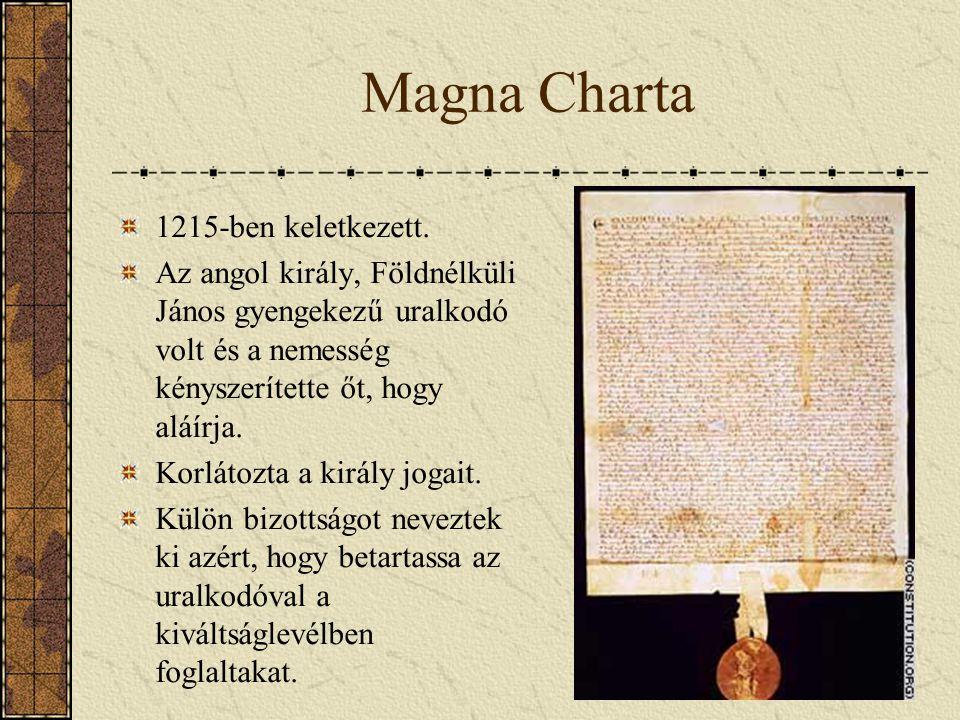 Magna Charta 1215-ben keletkezett. Az angol király, Földnélküli János gyengekezű uralkodó volt és a nemesség kényszerítette őt, hogy aláírja. Korlátoz