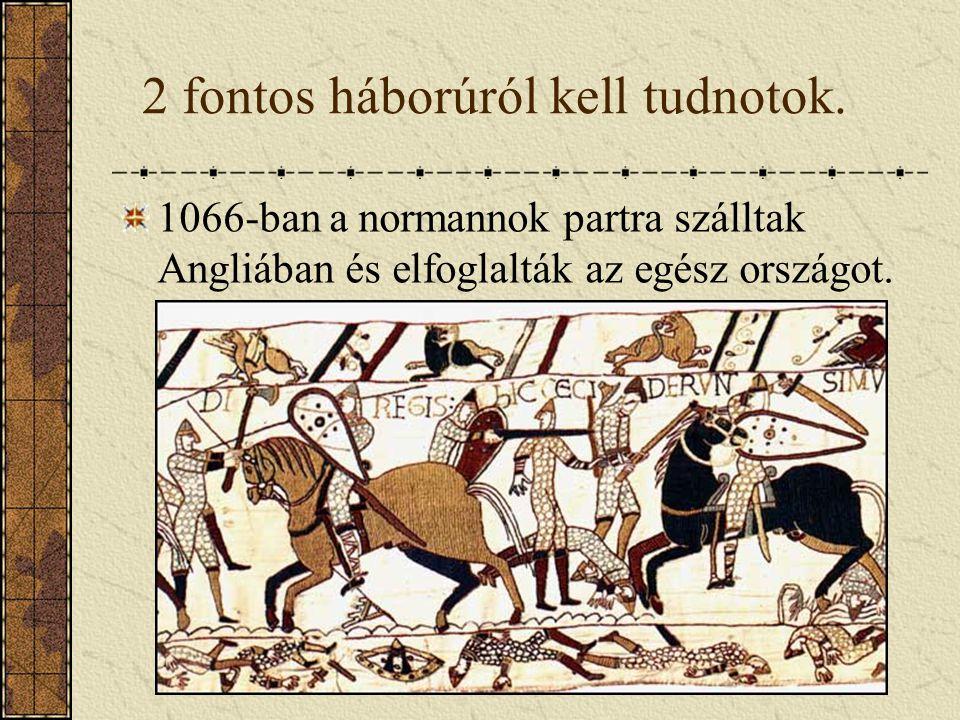 2 fontos háborúról kell tudnotok. 1066-ban a normannok partra szálltak Angliában és elfoglalták az egész országot.