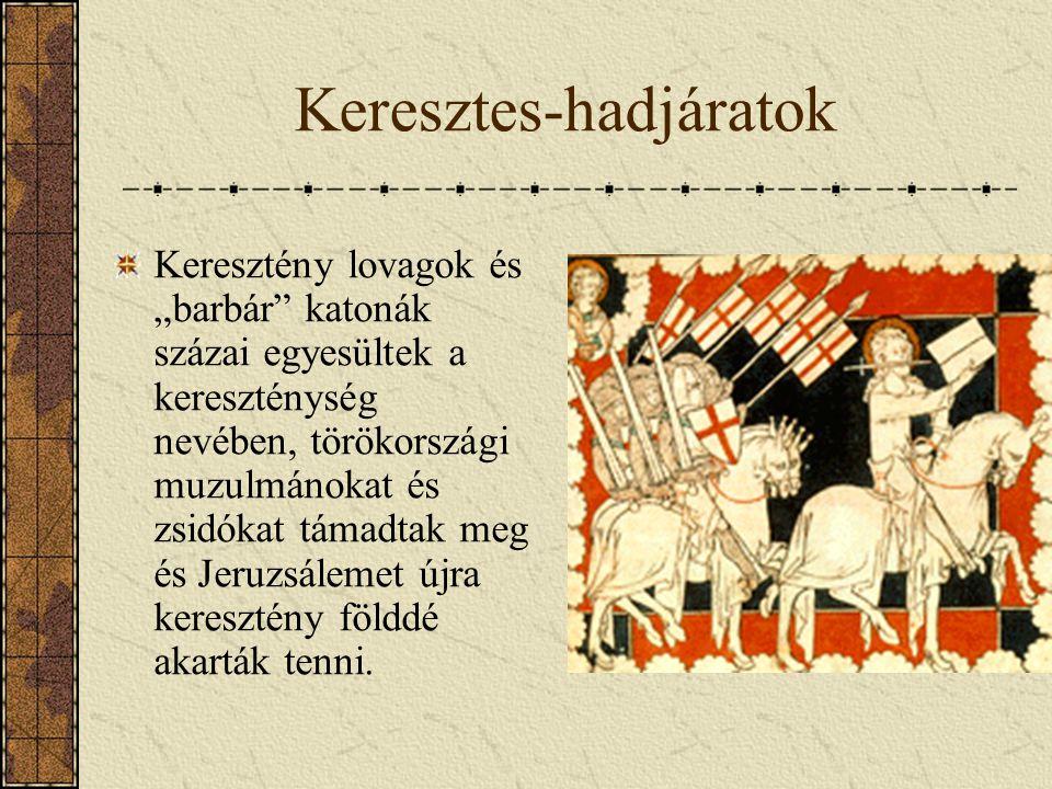 """Keresztes-hadjáratok Keresztény lovagok és """"barbár"""" katonák százai egyesültek a kereszténység nevében, törökországi muzulmánokat és zsidókat támadtak"""