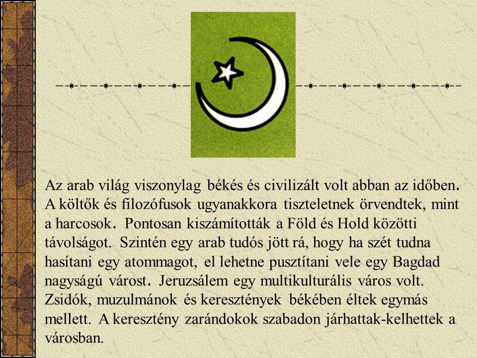 Az arab világ viszonylag békés és civilizált volt abban az időben. A költők és filozófusok ugyanakkora tiszteletnek örvendtek, mint a harcosok. Pontos