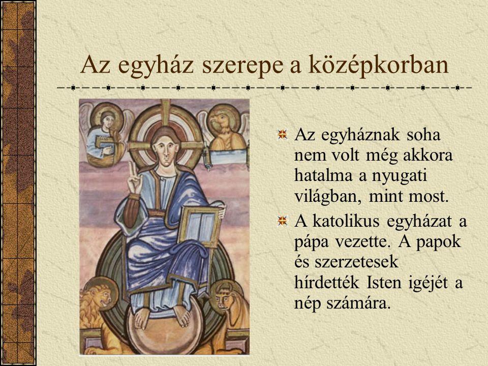 Az egyház szerepe a középkorban Az egyháznak soha nem volt még akkora hatalma a nyugati világban, mint most. A katolikus egyházat a pápa vezette. A pa