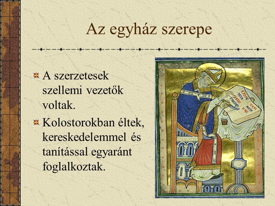 Az egyház szerepe A szerzetesek szellemi vezetők voltak. Kolostorokban éltek, kereskedelemmel és tanítással egyaránt foglalkoztak.
