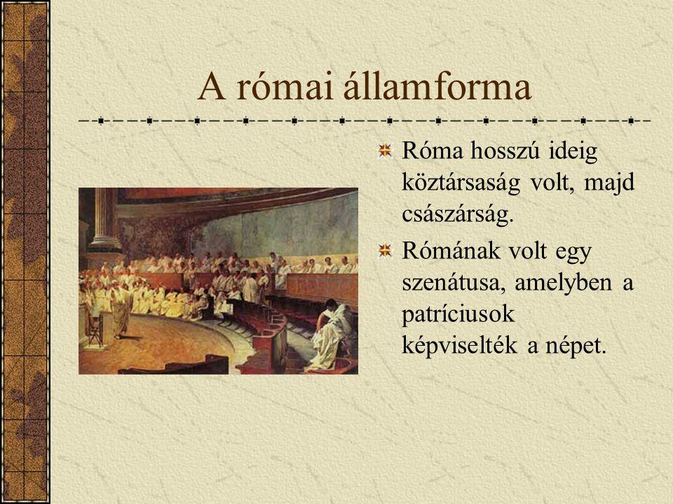 A római államforma Róma hosszú ideig köztársaság volt, majd császárság. Rómának volt egy szenátusa, amelyben a patríciusok képviselték a népet.